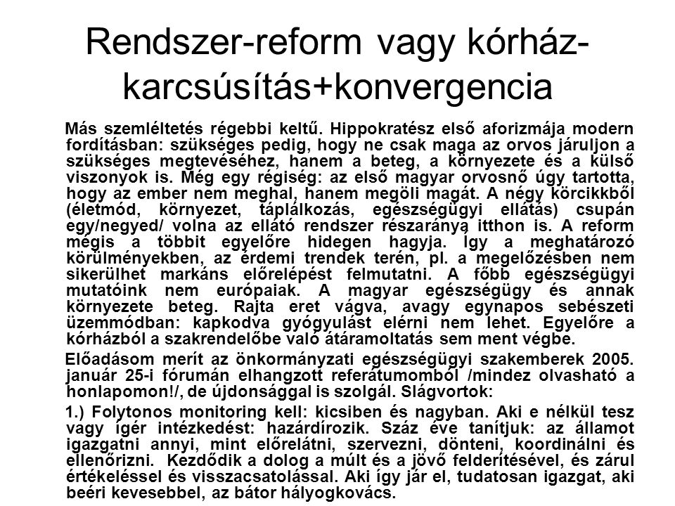 Rendszer-reform vagy kórház- karcsúsítás+konvergencia Más szemléltetés régebbi keltű.