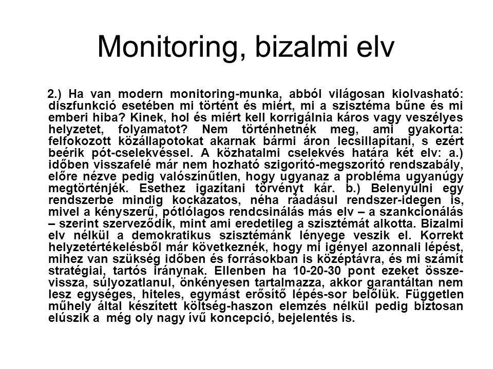 Monitoring, bizalmi elv 2.) Ha van modern monitoring-munka, abból világosan kiolvasható: diszfunkció esetében mi történt és miért, mi a szisztéma bűne és mi emberi hiba.