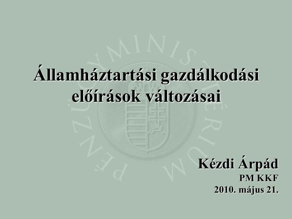 Kézdi Árpád PM KKF 2010. május 21. Államháztartási gazdálkodási előírások változásai