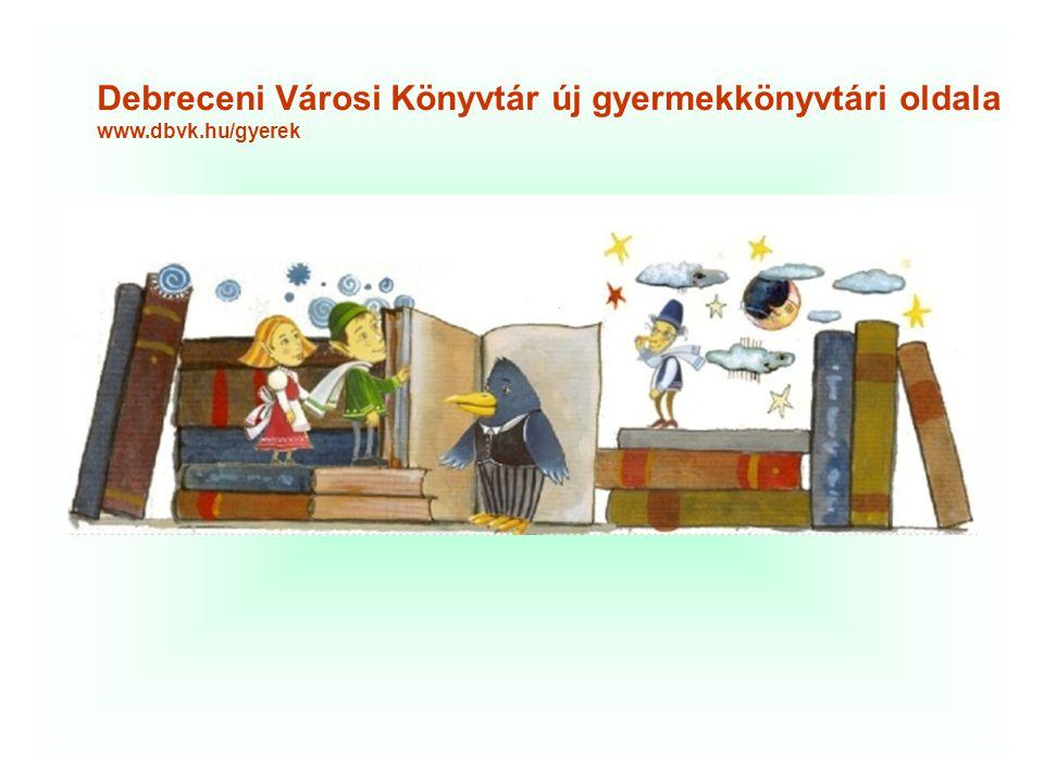 Debreceni Városi Könyvtár új gyermekkönyvtári oldala www.dbvk.hu/gyerek