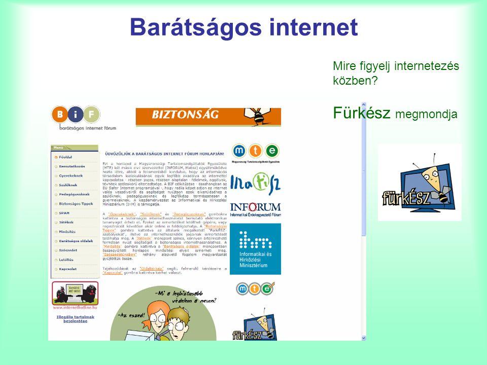 Barátságos internet Mire figyelj internetezés közben? Fürkész megmondja
