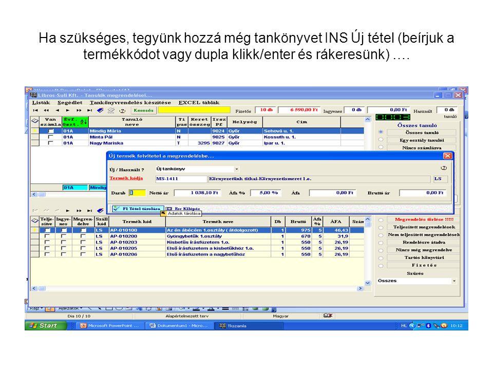 Ha szükséges, tegyünk hozzá még tankönyvet INS Új tétel (beírjuk a termékkódot vagy dupla klikk/enter és rákeresünk) ….