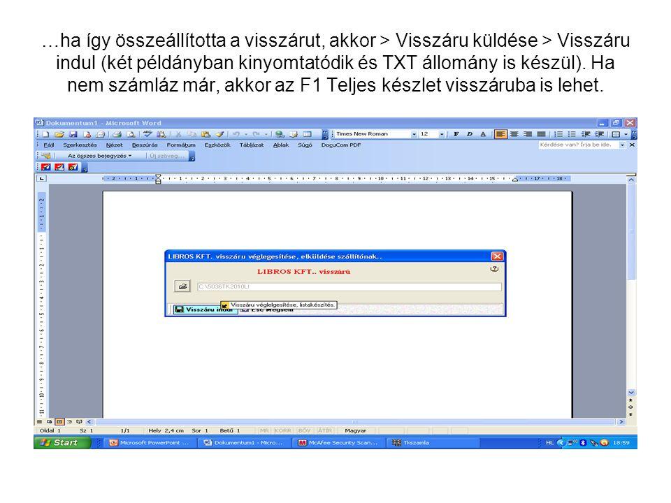 …ha így összeállította a visszárut, akkor > Visszáru küldése > Visszáru indul (két példányban kinyomtatódik és TXT állomány is készül).