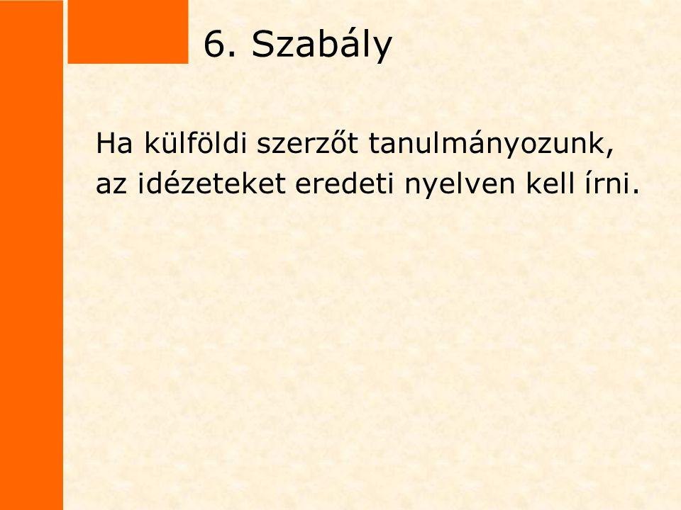 6. Szabály Ha külföldi szerzőt tanulmányozunk, az idézeteket eredeti nyelven kell írni.