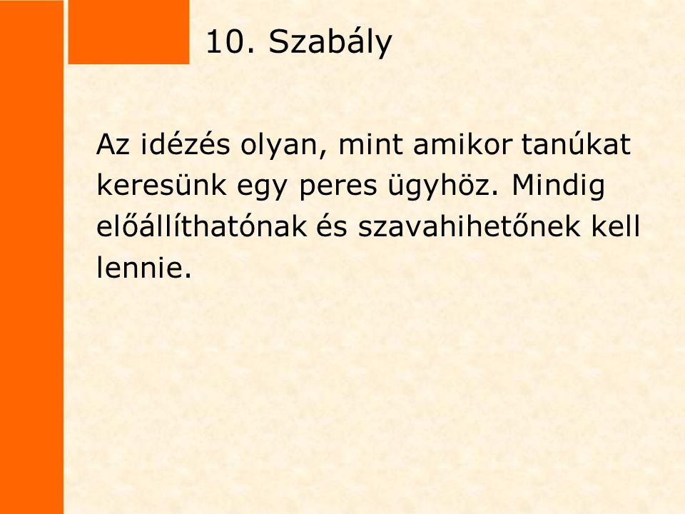 10. Szabály Az idézés olyan, mint amikor tanúkat keresünk egy peres ügyhöz. Mindig előállíthatónak és szavahihetőnek kell lennie.