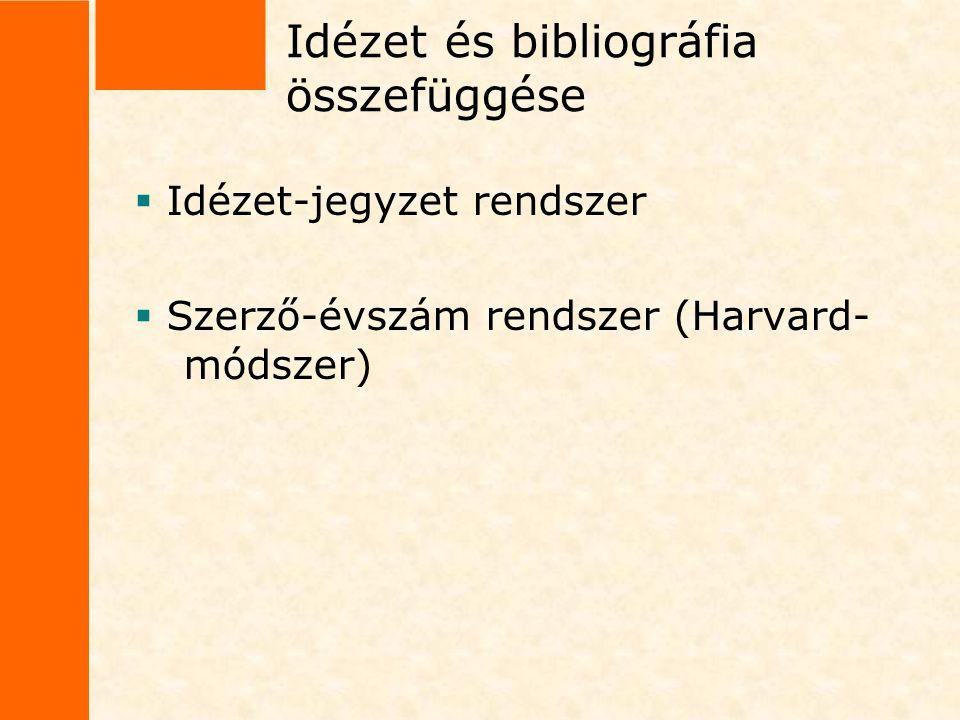 Idézet és bibliográfia összefüggése  Idézet-jegyzet rendszer  Szerző-évszám rendszer (Harvard- módszer)
