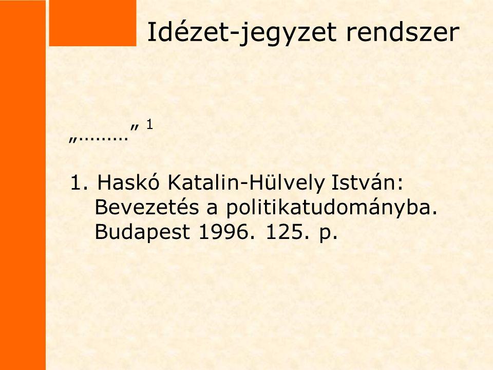 """Idézet-jegyzet rendszer """"………"""" 1 1. Haskó Katalin-Hülvely István: Bevezetés a politikatudományba. Budapest 1996. 125. p."""