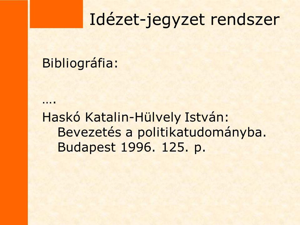 Idézet-jegyzet rendszer Bibliográfia: …. Haskó Katalin-Hülvely István: Bevezetés a politikatudományba. Budapest 1996. 125. p.