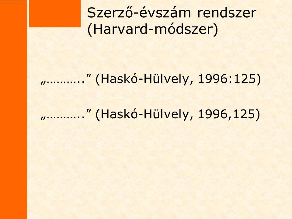 """Szerző-évszám rendszer (Harvard-módszer) """"……….."""" (Haskó-Hülvely, 1996:125) """"……….."""" (Haskó-Hülvely, 1996,125)"""