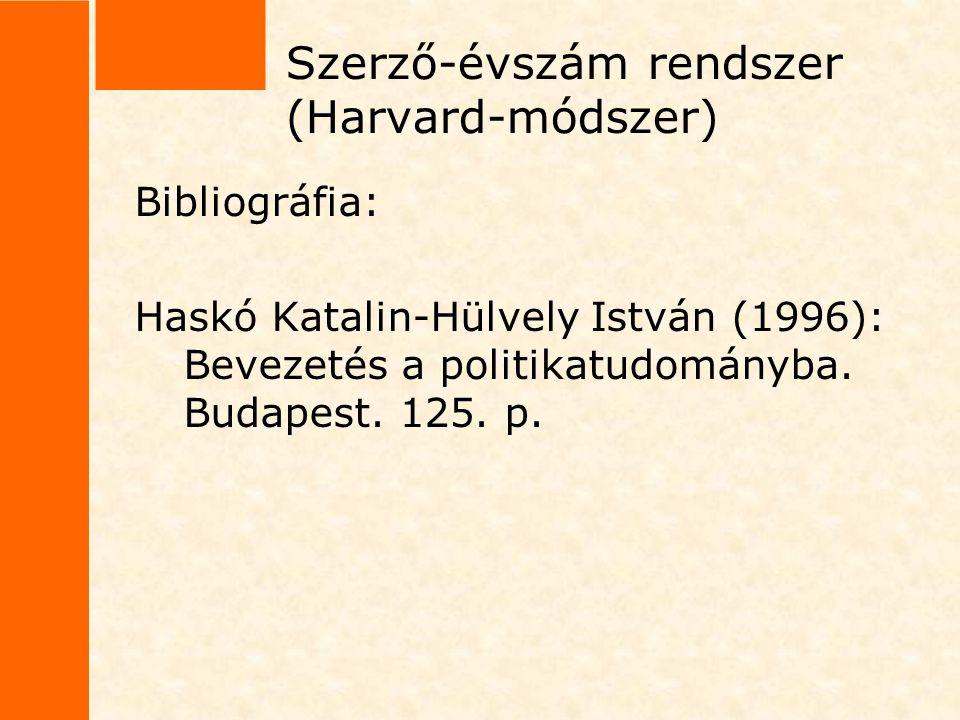 Szerző-évszám rendszer (Harvard-módszer) Bibliográfia: Haskó Katalin-Hülvely István (1996): Bevezetés a politikatudományba. Budapest. 125. p.