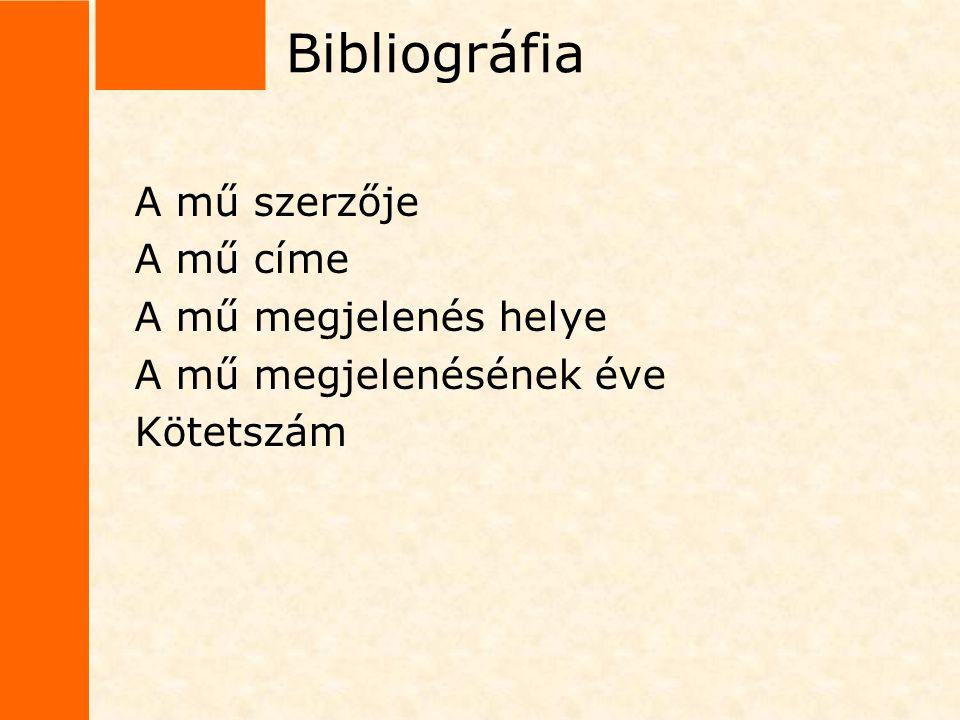 Bibliográfia A mű szerzője A mű címe A mű megjelenés helye A mű megjelenésének éve Kötetszám