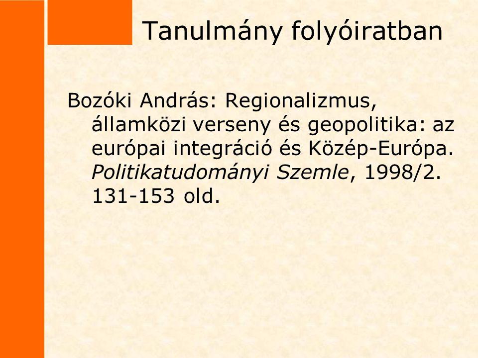 Tanulmány folyóiratban Bozóki András: Regionalizmus, államközi verseny és geopolitika: az európai integráció és Közép-Európa. Politikatudományi Szemle