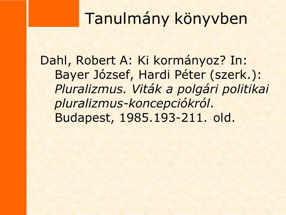 Tanulmány könyvben Dahl, Robert A: Ki kormányoz? In: Bayer József, Hardi Péter (szerk.): Pluralizmus. Viták a polgári politikai pluralizmus-koncepciók