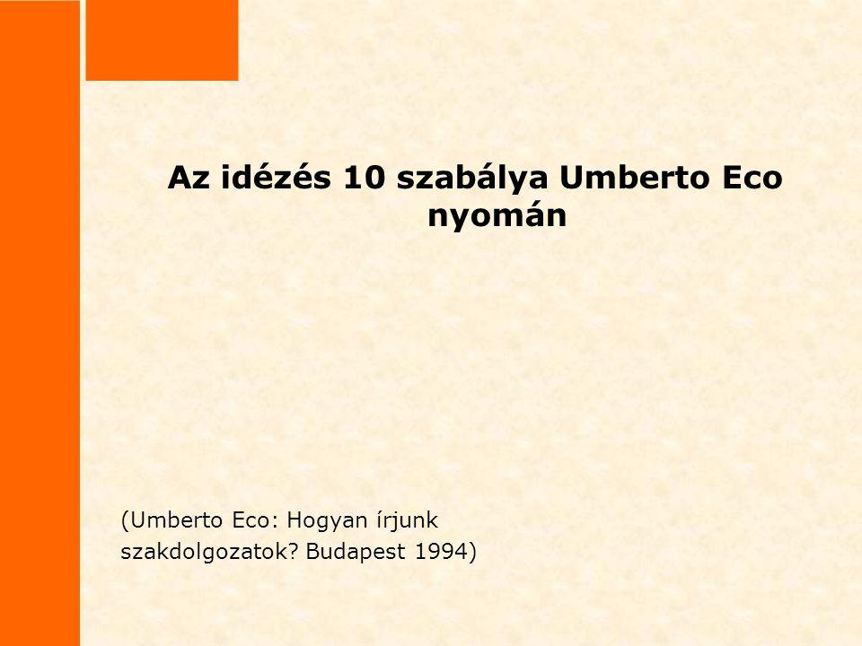 Az idézés 10 szabálya Umberto Eco nyomán (Umberto Eco: Hogyan írjunk szakdolgozatok? Budapest 1994)