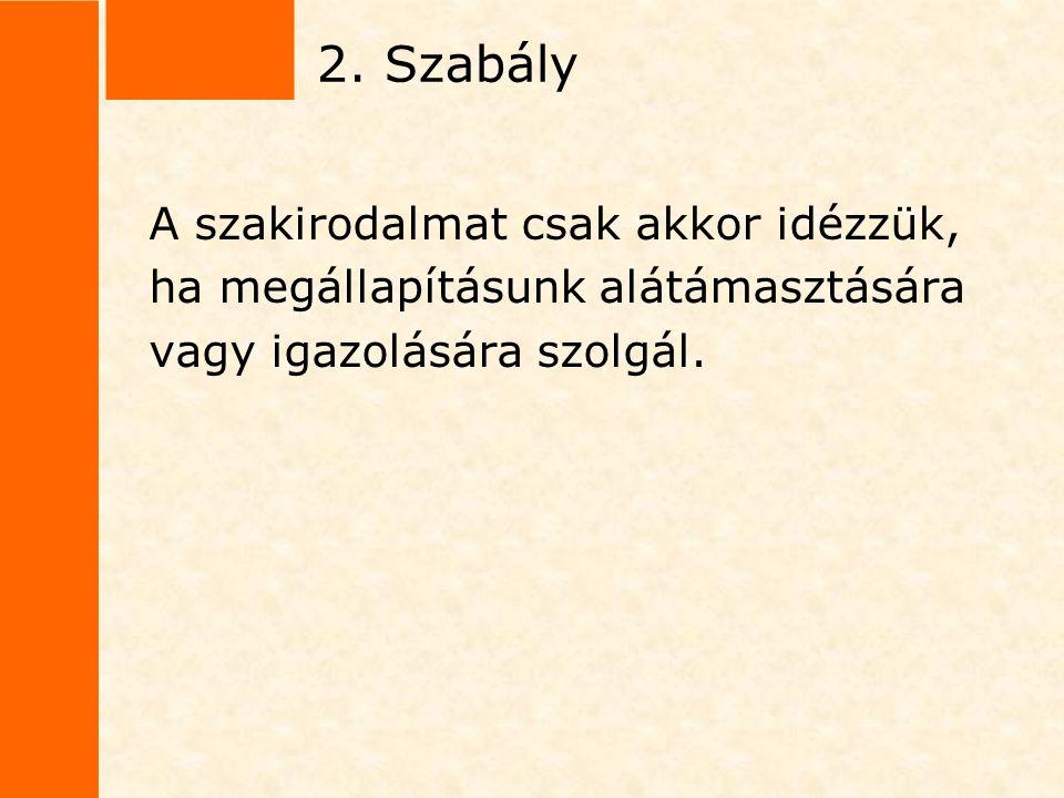 2. Szabály A szakirodalmat csak akkor idézzük, ha megállapításunk alátámasztására vagy igazolására szolgál.