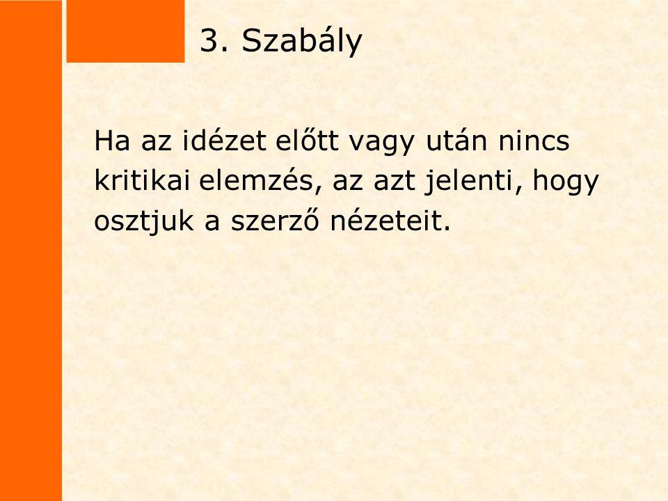 3. Szabály Ha az idézet előtt vagy után nincs kritikai elemzés, az azt jelenti, hogy osztjuk a szerző nézeteit.