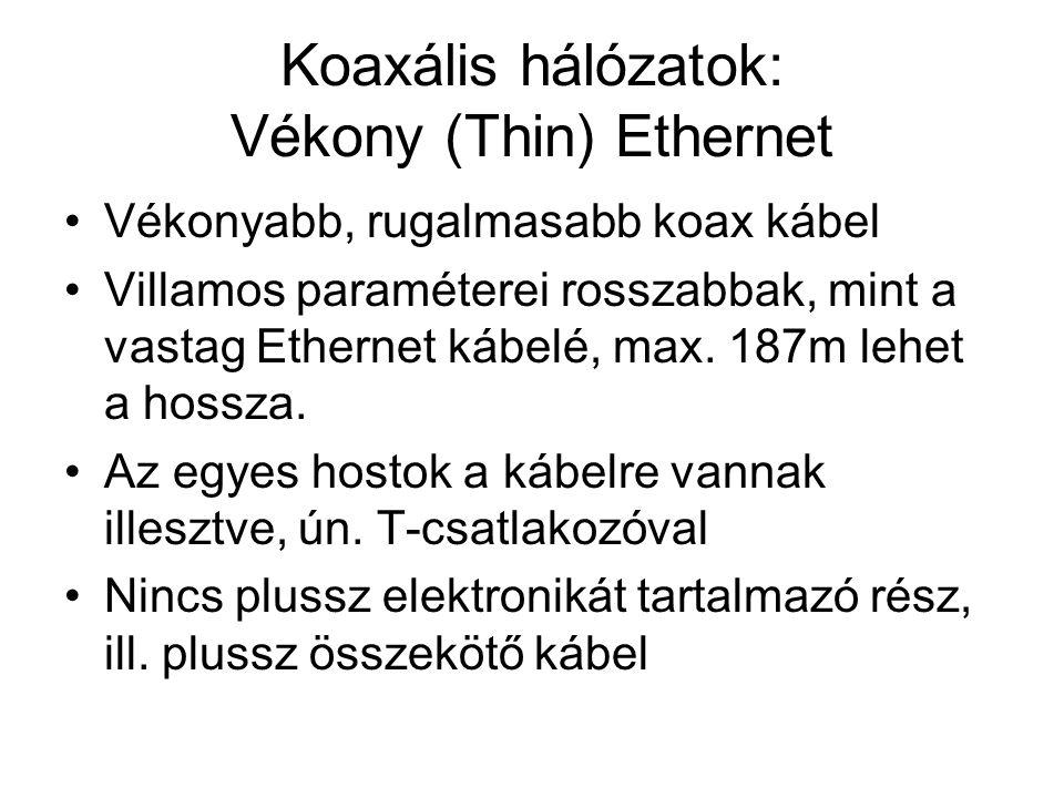 Koaxális hálózatok: Vékony (Thin) Ethernet •Vékonyabb, rugalmasabb koax kábel •Villamos paraméterei rosszabbak, mint a vastag Ethernet kábelé, max. 18