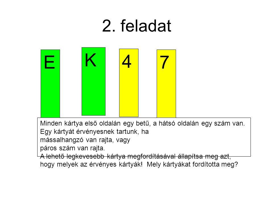2.feladat E K 4 7 Minden kártya első oldalán egy betű, a hátsó oldalán egy szám van.