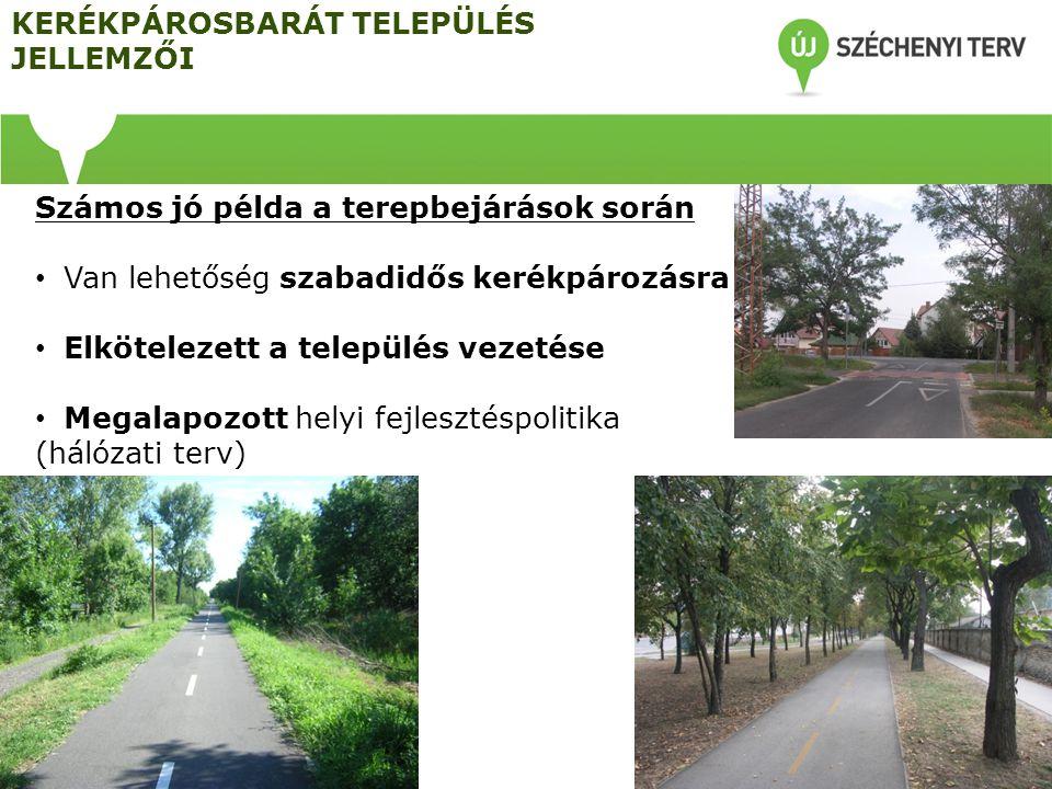Számos jó példa a terepbejárások során • Van lehetőség szabadidős kerékpározásra • Elkötelezett a település vezetése • Megalapozott helyi fejlesztéspolitika (hálózati terv) KERÉKPÁROSBARÁT TELEPÜLÉS JELLEMZŐI