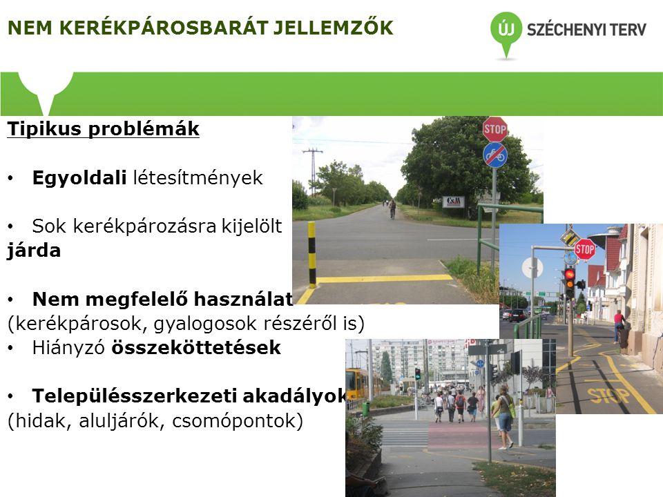 NEM KERÉKPÁROSBARÁT JELLEMZŐK Tipikus problémák • Egyoldali létesítmények • Sok kerékpározásra kijelölt járda • Nem megfelelő használat (kerékpárosok, gyalogosok részéről is) • Hiányzó összeköttetések • Településszerkezeti akadályok (hidak, aluljárók, csomópontok)