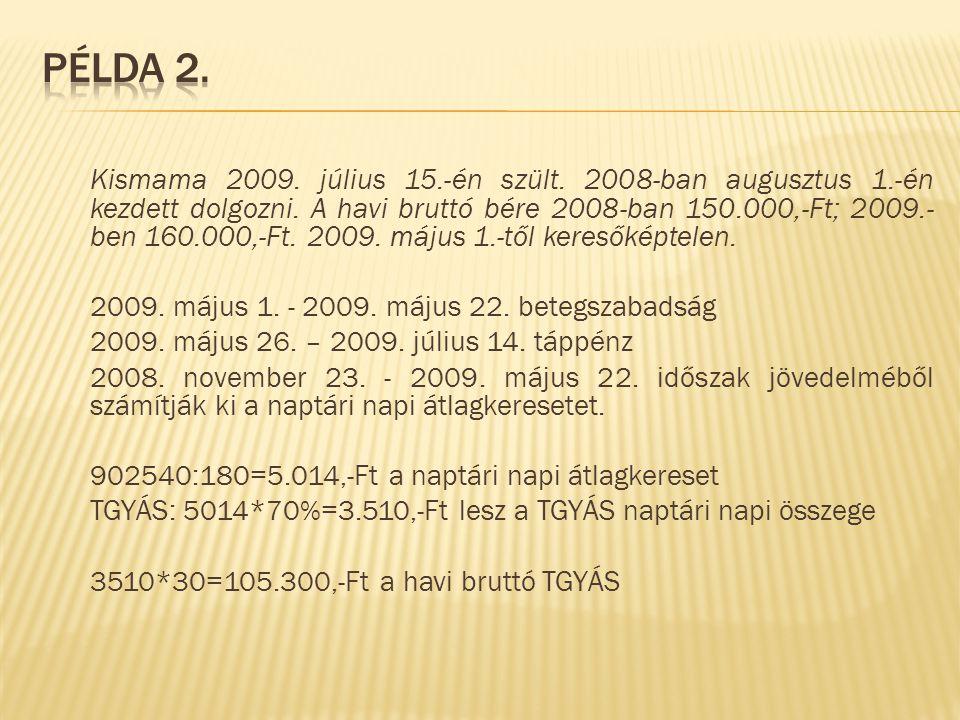 Kismama 2009. július 15.-én szült. 2008-ban augusztus 1.-én kezdett dolgozni. A havi bruttó bére 2008-ban 150.000,-Ft; 2009.- ben 160.000,-Ft. 2009. m