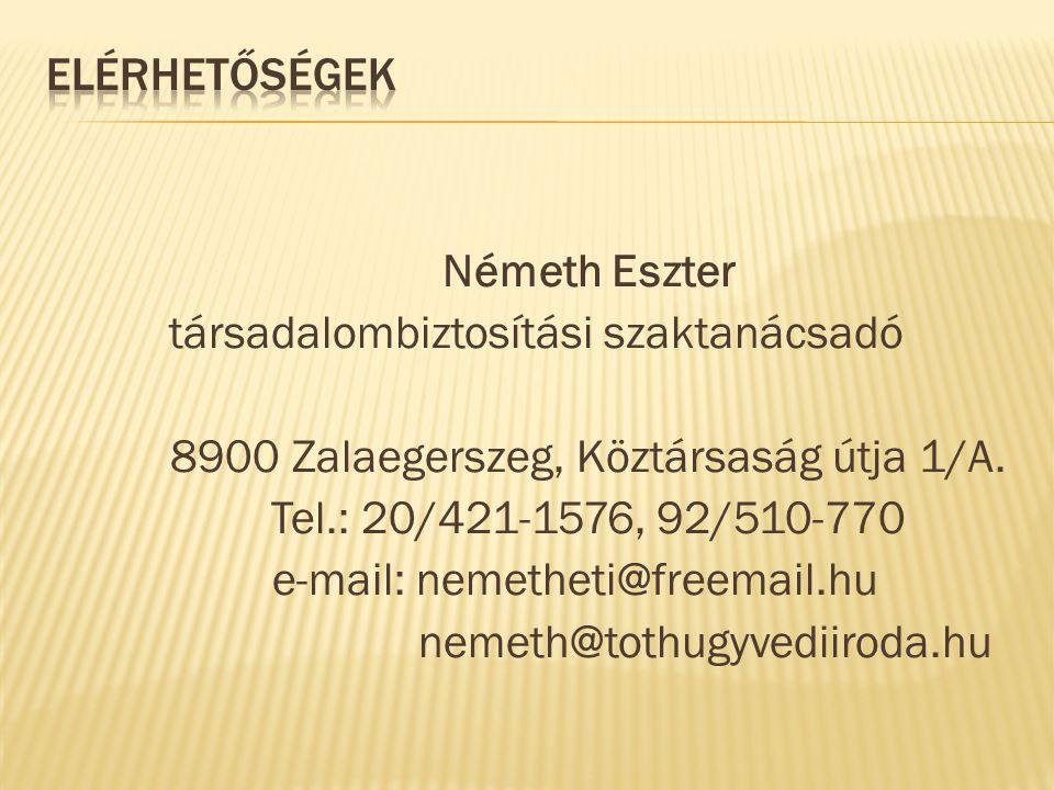 Németh Eszter társadalombiztosítási szaktanácsadó 8900 Zalaegerszeg, Köztársaság útja 1/A. Tel.: 20/421-1576, 92/510-770 e-mail: nemetheti@freemail.hu