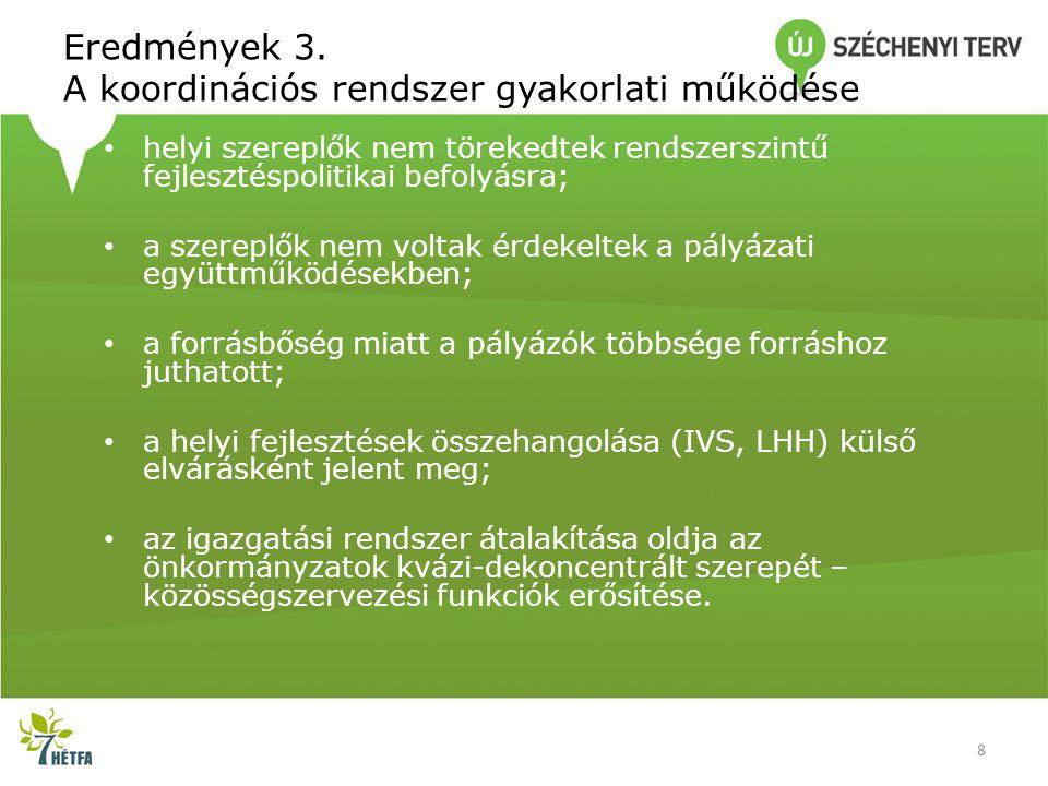 Javasolt alapelvek – a fejlesztés nem cél, hanem eszköz; – a kohéziós politika céljainak, eszközeinek és az új magyar igazgatási keretek összehangolása; – a fejlesztés a tevékenységek kereteinek és ösztönzőinek átalakításán keresztül hat; – az állam fejlesztési törekvései akkor vezetnek sikerhez, ha életszerűek, kiszámíthatóak, egyszerűek és inspirálóak; – egy fejlesztési törekvés annyit ér, amennyi megvalósítható belőle; – az állam nem alanya, hanem támogatója az innovációnak.