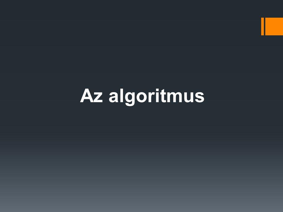 Az algoritmus fogalma: Egy adott probléma megoldását jelentő, elemi lépések véges számú műveletsorozata.