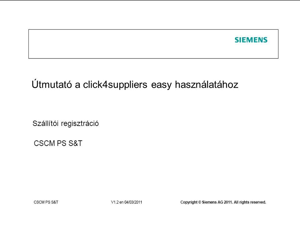 s 1SCM© Siemens AG 2011. All rights reserved Útmutató a click4suppliers easy használatához Szállítói regisztráció