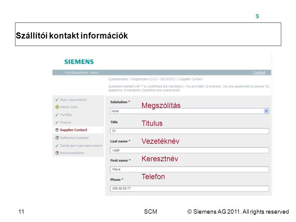 s 11SCM© Siemens AG 2011. All rights reserved Szállítói kontakt információk Megszólítás Titulus Vezetéknév Keresztnév Telefon