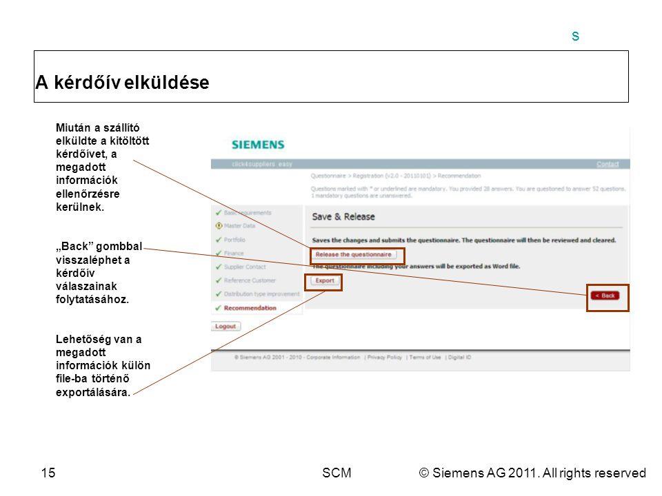 s 15SCM© Siemens AG 2011. All rights reserved A kérdőív elküldése Miután a szállító elküldte a kitöltött kérdőívet, a megadott információk ellenőrzésr
