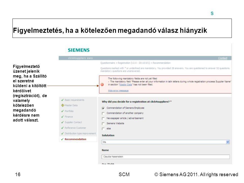 s 16SCM© Siemens AG 2011. All rights reserved Figyelmeztetés, ha a kötelezően megadandó válasz hiányzik Figyelmeztető üzenet jelenik meg, ha a Szállít