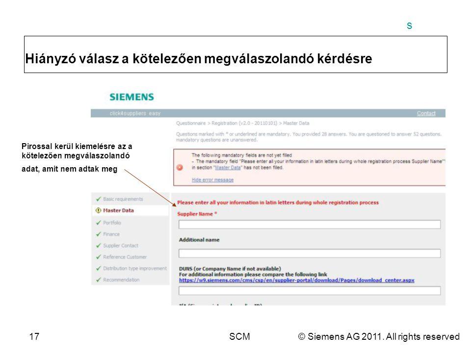 s 17SCM© Siemens AG 2011. All rights reserved Hiányzó válasz a kötelezően megválaszolandó kérdésre Pirossal kerül kiemelésre az a kötelezően megválasz