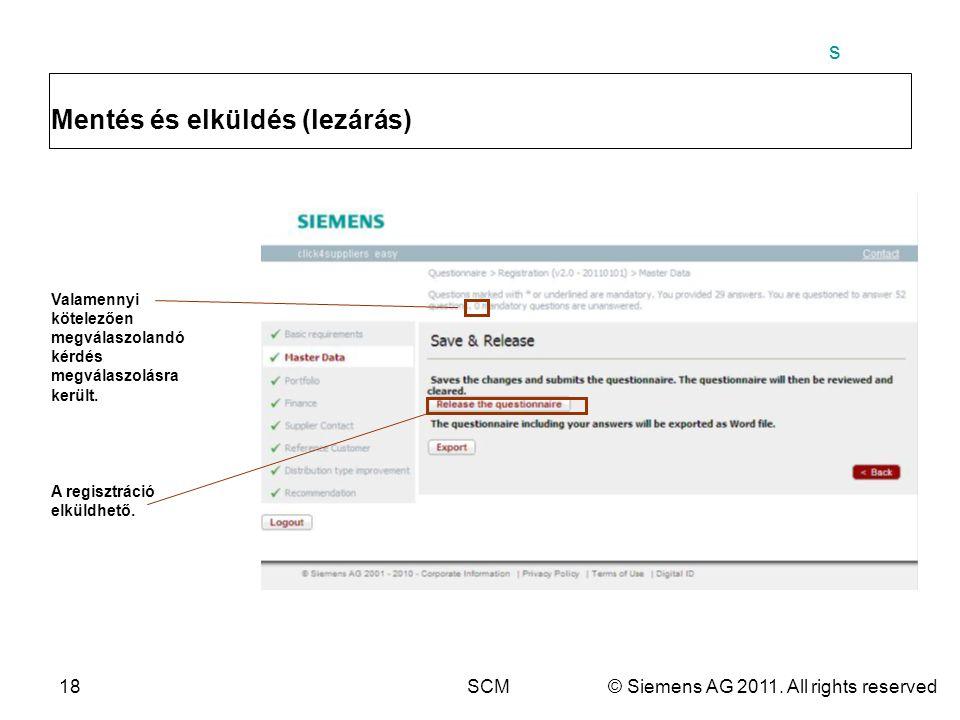 s 18SCM© Siemens AG 2011. All rights reserved Mentés és elküldés (lezárás) Valamennyi kötelezően megválaszolandó kérdés megválaszolásra került. A regi