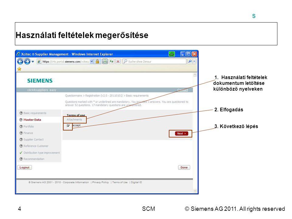 s 4SCM© Siemens AG 2011. All rights reserved Használati feltételek megerősítése 1. Használati feltételek dokumentum letöltése különböző nyelveken 2. E