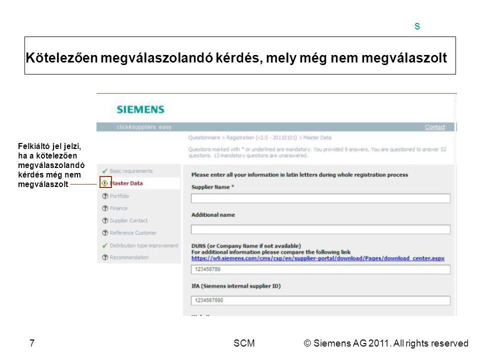 s 7SCM© Siemens AG 2011. All rights reserved Kötelezően megválaszolandó kérdés, mely még nem megválaszolt Felkiáltó jel jelzi, ha a kötelezően megvála