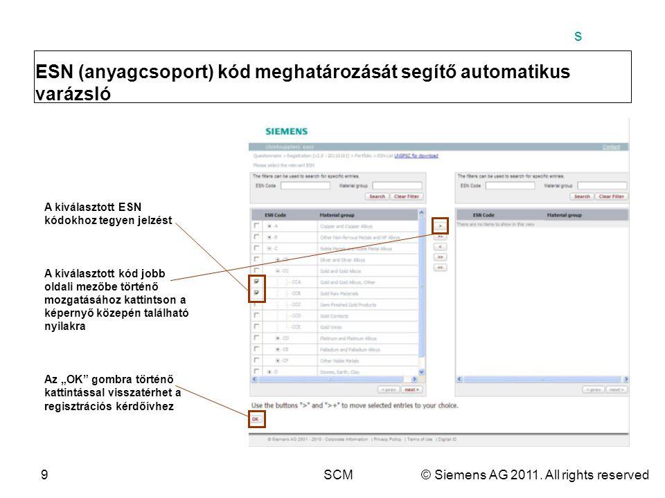 s 9SCM© Siemens AG 2011. All rights reserved ESN (anyagcsoport) kód meghatározását segítő automatikus varázsló A kiválasztott ESN kódokhoz tegyen jelz