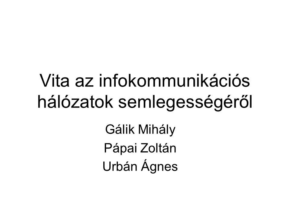 Vita az infokommunikációs hálózatok semlegességéről Gálik Mihály Pápai Zoltán Urbán Ágnes