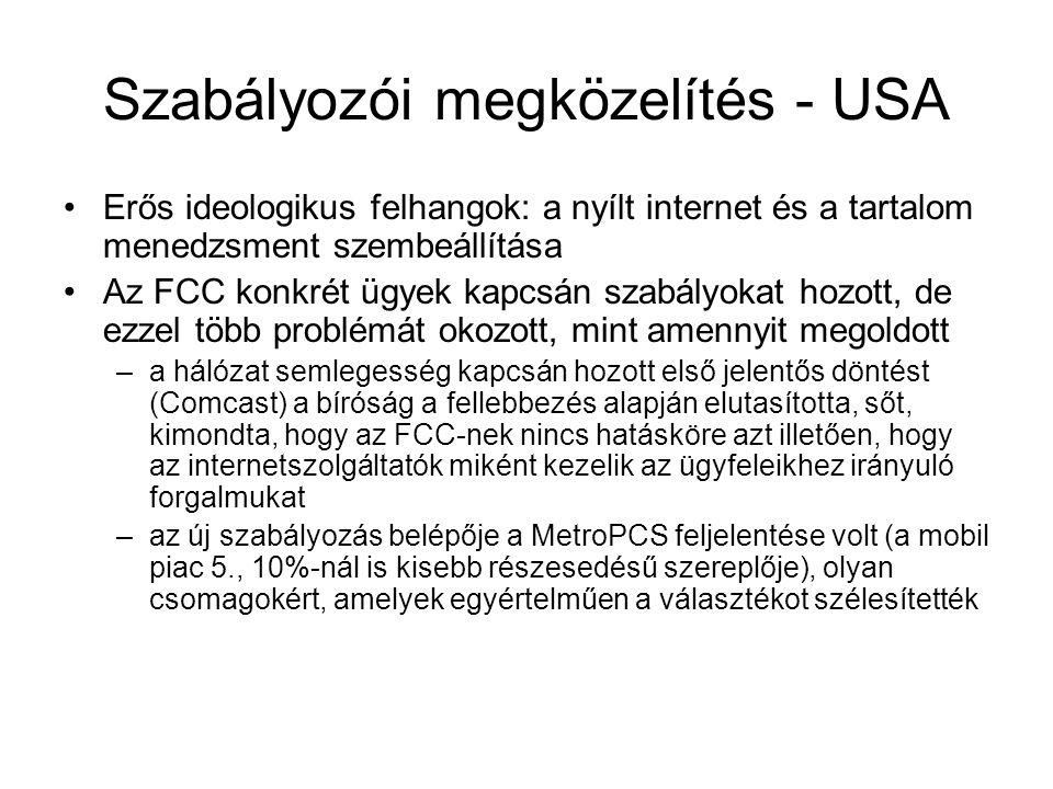 """Szabályozói megközelítés - Európa •A Bizottság a vizsgálódás után úgy döntött (2011/04/19), hogy inkább nem tiltja meg eleve a diszkriminatív technikák alkalmazását, inkább """"vár és figyel , s csak akkor avatkozik be szabályozási eszközökkel, ha ez indokolt •Az OFCOM szintén elfogadható eszköznek tekinti a forgalommenedzsment technikák alkalmazását, ha az nem versenyellenes •Más nemzeti szabályozó hatóságok sem avatkoznak be ilyen formán a piaci folyamatokba •Az átláthatóság, a fogyasztó tájékoztatása mindenhol kulcskérdés"""