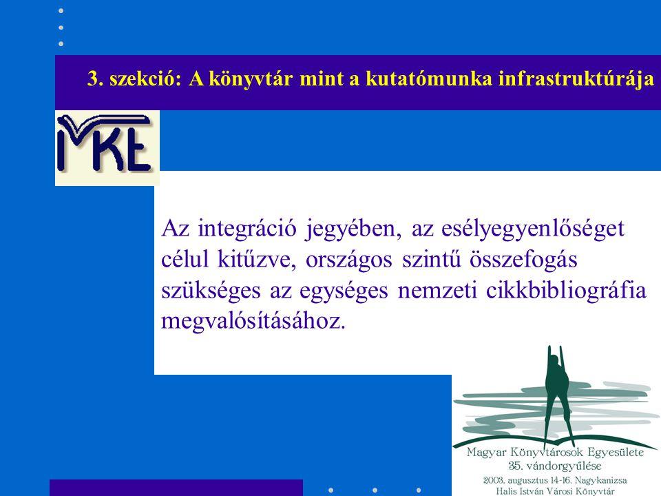 Az integráció jegyében, az esélyegyenlőséget célul kitűzve, országos szintű összefogás szükséges az egységes nemzeti cikkbibliográfia megvalósításához