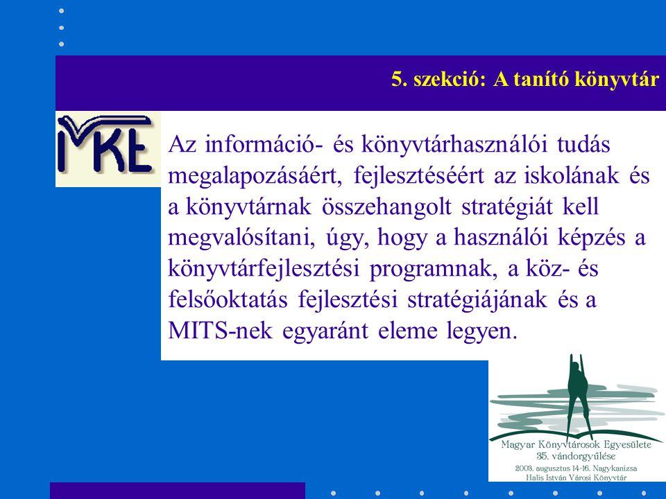 Az információ- és könyvtárhasználói tudás megalapozásáért, fejlesztéséért az iskolának és a könyvtárnak összehangolt stratégiát kell megvalósítani, úg