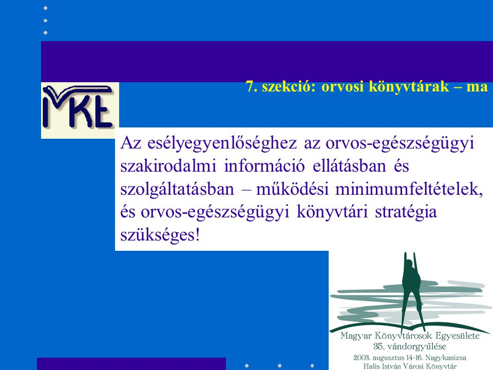 7. szekció: orvosi könyvtárak – ma Az esélyegyenlőséghez az orvos-egészségügyi szakirodalmi információ ellátásban és szolgáltatásban – működési minimu