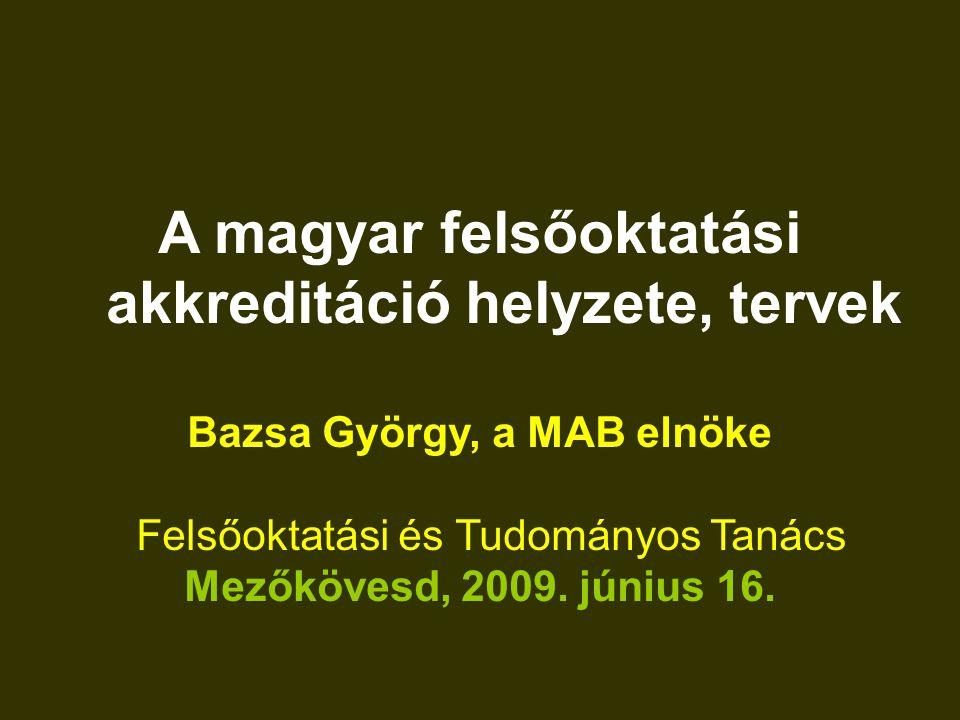 A magyar felsőoktatási akkreditáció helyzete, tervek Bazsa György, a MAB elnöke Felsőoktatási és Tudományos Tanács Mezőkövesd, 2009.
