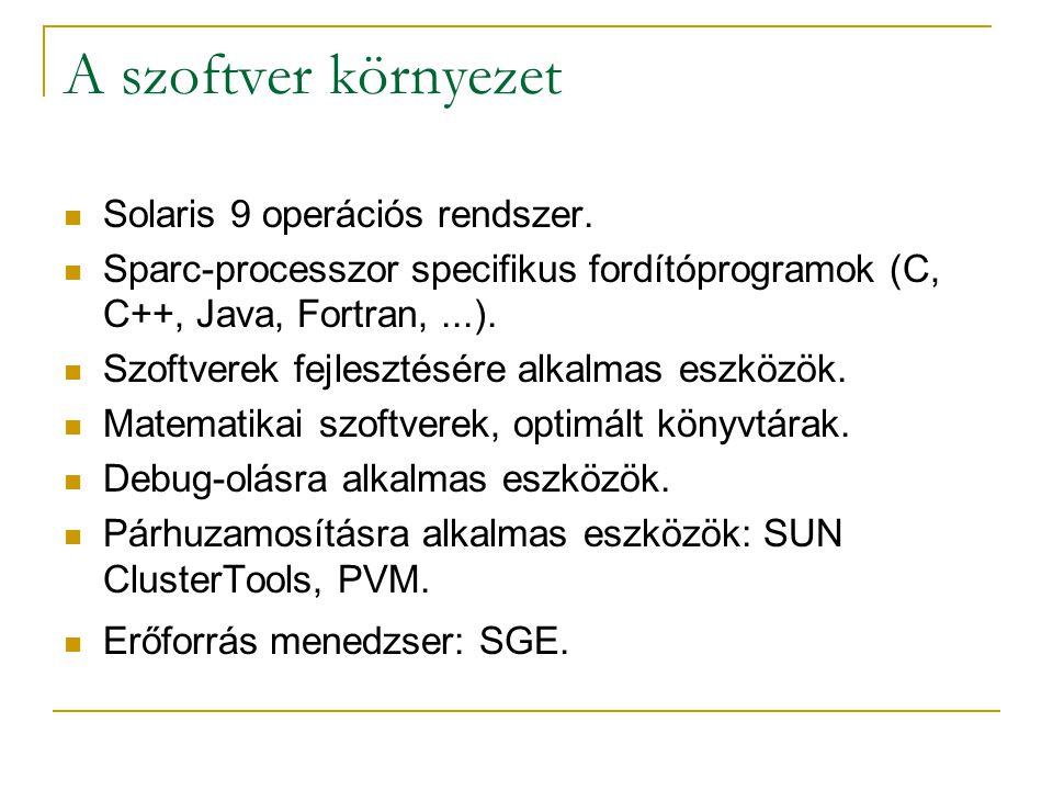 A szoftver környezet  Solaris 9 operációs rendszer.  Sparc-processzor specifikus fordítóprogramok (C, C++, Java, Fortran,...).  Szoftverek fejleszt