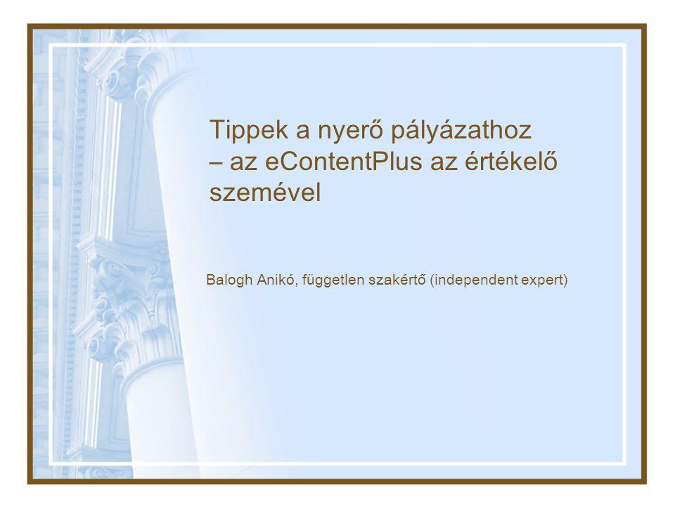 Tippek a nyerő pályázathoz – az eContentPlus az értékelő szemével Balogh Anikó, független szakértő (independent expert)