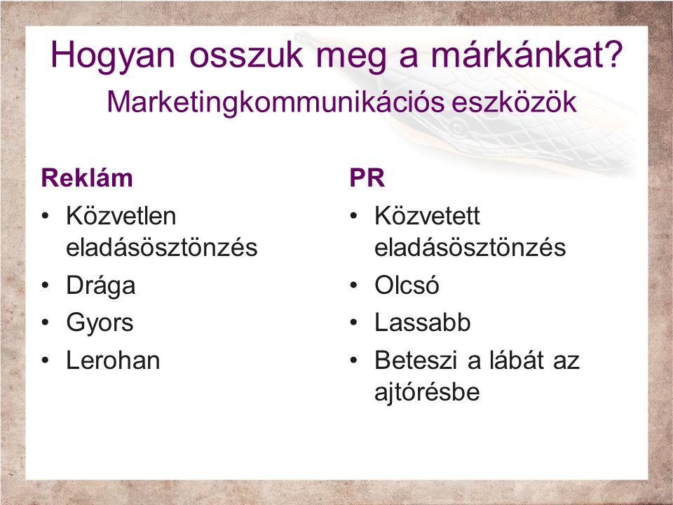 Hogyan osszuk meg a márkánkat? Marketingkommunikációs eszközök Reklám •Közvetlen eladásösztönzés •Drága •Gyors •Lerohan PR •Közvetett eladásösztönzés