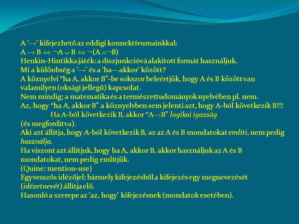 A '  ' kifejezhető az eddigi konnektívumainkkal: A  B   A  B   (A  B) Henkin-Hintikka játék: a diszjunkcióvá alakított formát használjuk.