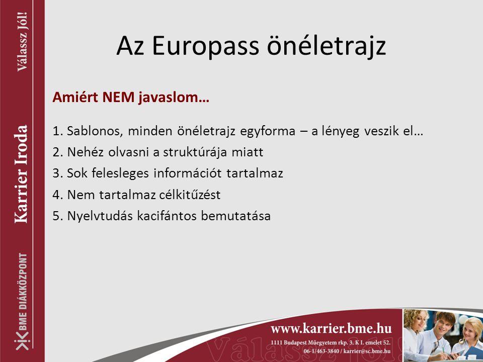 Az Europass önéletrajz Amiért NEM javaslom… 1. Sablonos, minden önéletrajz egyforma – a lényeg veszik el… 2. Nehéz olvasni a struktúrája miatt 3. Sok