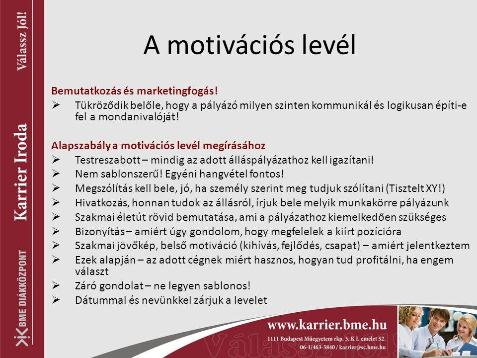 A motivációs levél Bemutatkozás és marketingfogás!  Tükröződik belőle, hogy a pályázó milyen szinten kommunikál és logikusan építi-e fel a mondanival
