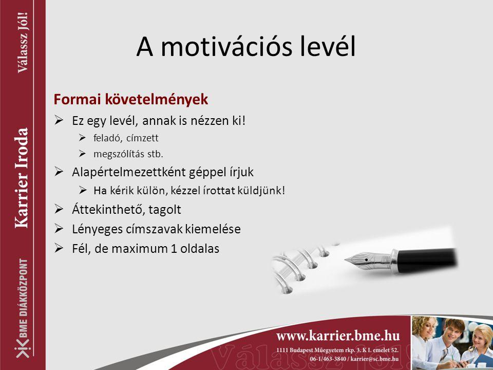 A motivációs levél Formai követelmények  Ez egy levél, annak is nézzen ki.